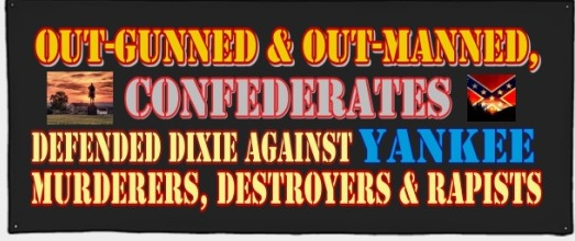 Out-gunned & Out-manned, CONFEDERATES Defended Dixie BANNER