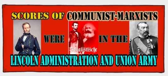SCORES OF COMMUNIST-MARXISTS WERE IN THE LINCOLN ADMINISTRATION AND UNION ARMY_BANNER