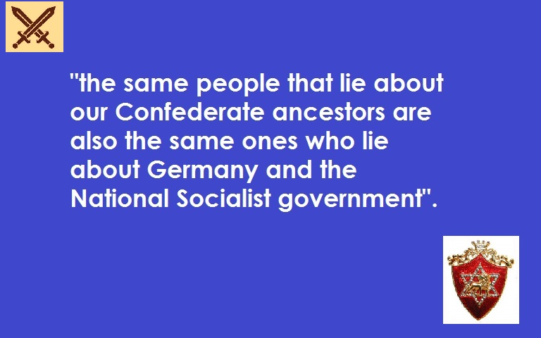 the same people that lie about our Confederate ancestors are also the same ones who lie about Germany and the National Socialist government.